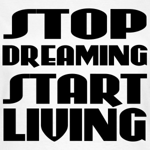 Stop dreaming, start living T-Shirts - Women's T-Shirt
