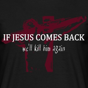 If Jesus Comes Back T-Shirts - Men's T-Shirt