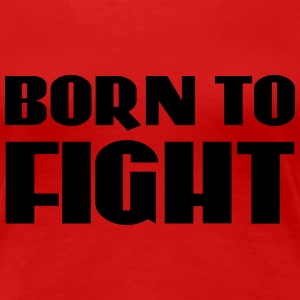 Born to fight T-shirts - Vrouwen Premium T-shirt