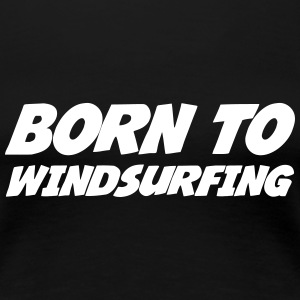 Born to Windsurfing T-Shirts - Frauen Premium T-Shirt
