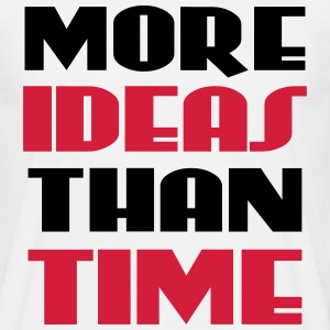 More ideas than time T-Shirts - Men's T-Shirt
