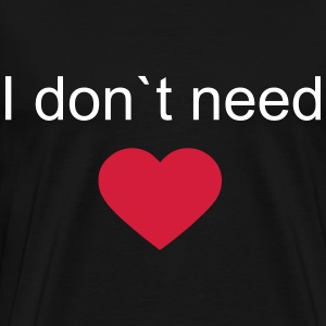 heart,love,ass,need,dont,hass,beziehung T-Shirts - Men's Premium T-Shirt