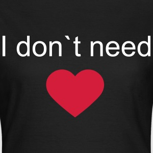 heart,love,ass,need,dont,hass,beziehung T-shirts - Vrouwen T-shirt