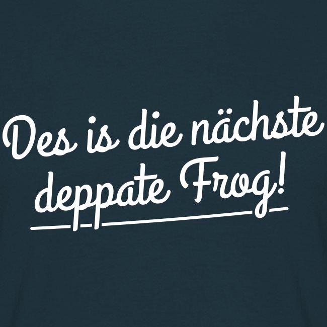 Des is die nächste deppate Frog!