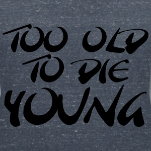 Too old to die young T-Shirts - Women's V-Neck T-Shirt