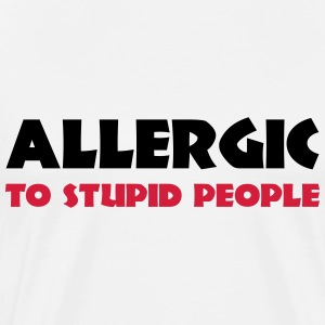 Allergic to stupid people T-shirts - Mannen Premium T-shirt