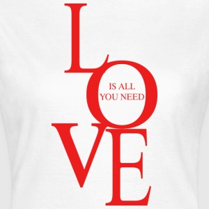 Love is all you need T-Shirts - Women's T-Shirt