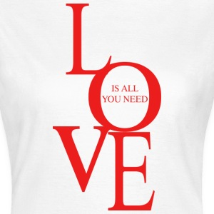Love is all you need T-Shirts - Frauen T-Shirt