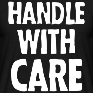 Handle with care (dark) T-Shirts - Männer T-Shirt