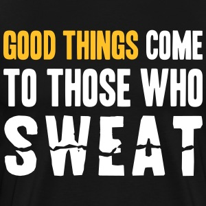 Good Things Come to Those Who Sweat T-skjorter - Premium T-skjorte for menn