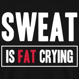 Sweat Is Fat Crying Tröjor - Herrtröja