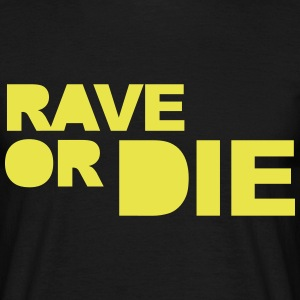 Rave Or Die T-shirts - Mannen T-shirt