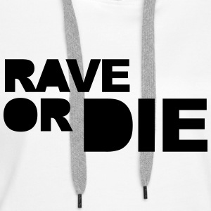 Rave Or Die Sweat-shirts - Sweat-shirt à capuche Premium pour femmes