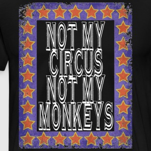 Not My Circus - Men's Premium T-Shirt