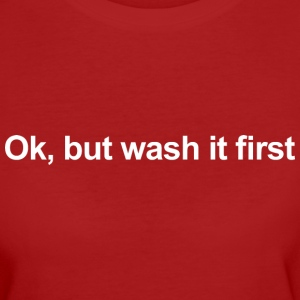 OK BUT WASH IT FIRST - Frauen Bio-T-Shirt