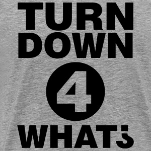 Turn down for what Tee shirts - T-shirt Premium Homme