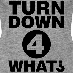 Turn down for what Tops - Women's Premium Tank Top