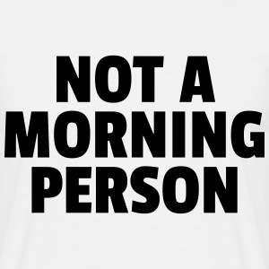 Not A Morning Person T-shirts - Mannen T-shirt
