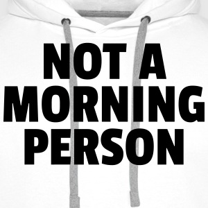 Not A Morning Person Sweatshirts - Herre Premium hættetrøje