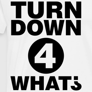 Turn down for what T-shirts - Herre premium T-shirt
