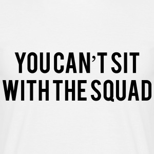 You can't sit with the squad T-shirts - Mannen T-shirt