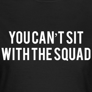 You can't sit with the squad T-Shirts - Frauen T-Shirt