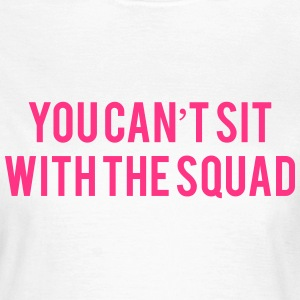 You can't sit with the squad T-shirts - T-shirt dam