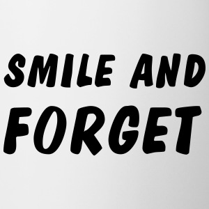 smile and forget Bottiglie e tazze - Tazza