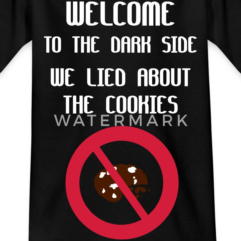 Welcome To The Dark Side We Lied About The Cookies Shirts - Kids' T-Shirt