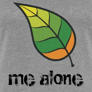 Leaf Me Alone T-Shirts - Women's Premium T-Shirt