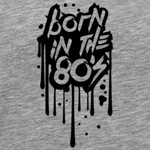 Born in the 80s Cool Graffiti Design T-Shirts - Men's Premium T-Shirt
