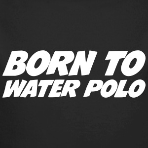 Born to Water Polo Sudaderas - Body orgánico de manga larga para bebé