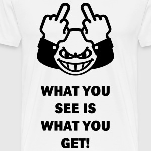 What You See Is What You Get! (Fuck Off, Fuck You) T-Shirts - Men's Premium T-Shirt