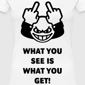 What You See Is What You Get! (Fuck Off, Fuck You) T-Shirts - Women's Premium T-Shirt