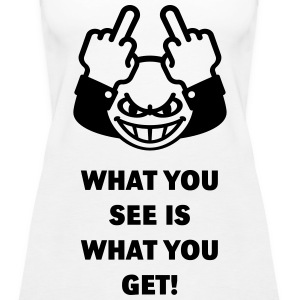 What You See Is What You Get! (Fuck Off, Fuck You) Tops - Frauen Premium Tank Top
