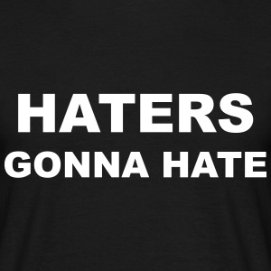Haters Gonna Hate T-Shirts - Men's T-Shirt