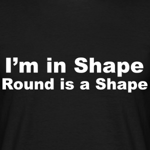 I'm in Shape, Round is a Shape T-Shirts - Men's T-Shirt