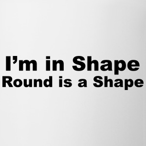 I'm in Shape, Round is a Shape Bottles & Mugs - Mug