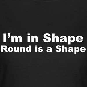 I'm in Shape, Round is a Shape T-Shirts - Women's T-Shirt