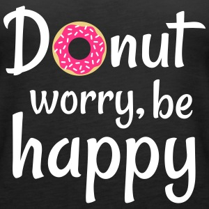 Donut worry be happy Tops - Women's Premium Tank Top