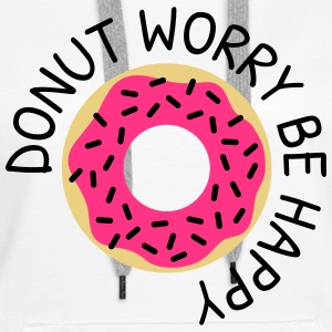 Donut worry be happy Pullover & Hoodies - Frauen Premium Hoodie