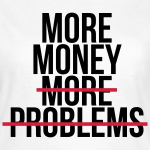 More money more problems T-skjorter - T-skjorte for kvinner