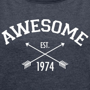 Awesome Est. 1974 T-Shirts - Women's T-shirt with rolled up sleeves