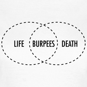 Life - Burpees - Death (intersection) T-shirts - T-shirt dam