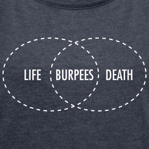 Life - Burpees - Death (intersection) T-shirts - Vrouwen T-shirt met opgerolde mouwen