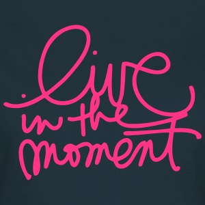 live in the moment - Maglietta da donna
