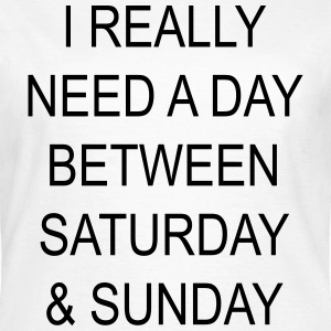 I really need a day between saturday & sunday T-Shirts - Women's T-Shirt