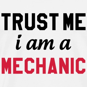 Trust me I am a Mechanic T-Shirts - Men's Premium T-Shirt