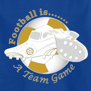 Football is a soccer team game Shirts - Kids' T-Shirt