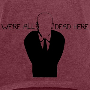 We're All Dead Here - Frauen T-Shirt mit gerollten Ärmeln